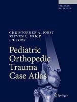 Pediatric Orthopedic Trauma Case Atlas Front Cover