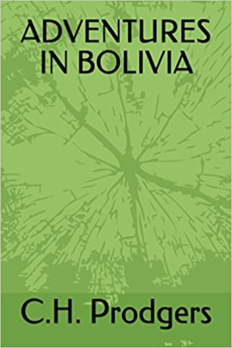C.H. Prodgers - Adventures In Bolivia