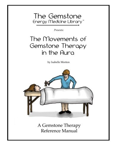 The Movements of Gemstone Therapy in the Aura: A Gemstone Therapy Reference Manual (Movement Gem)