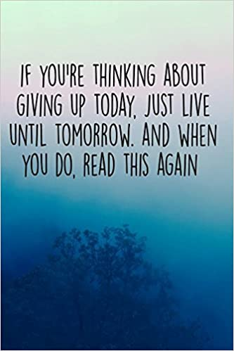 Amazoncom If Youre Thinking About Giving Up Today Just Live