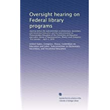 Oversight hearing on Federal library programs: Hearing before the Subcommittee on Elementary, Secondary, and Vocational...