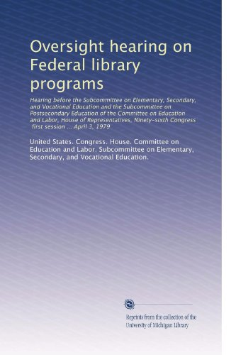 Oversight hearing on Federal library programs: Hearing before the Subcommittee on Elementary, Secondary, and Vocational Education and the Subcommittee ... Congress, first session ... April 3, 1979