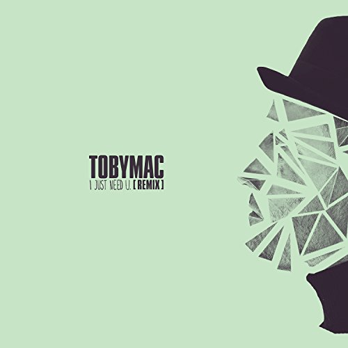 TobyMac - I Just Need U (Capital Kings Remix) (Single) 2018
