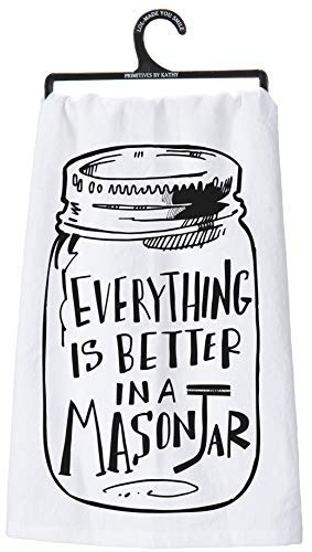 (Primitives by Kathy Dish Towel, Everything Is Better in a Mason Jar, White Cotton Kitchen Tea Towel, 28