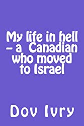 My life in hell -- a Canadian who moved to Israel (English Edition)