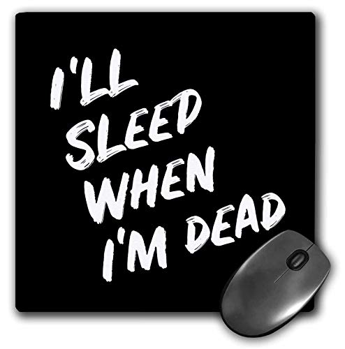 3dRose Stamp City - Typography - Ill Sleep When Im Dead. Bold White Lettering on Black Background. - Mousepad (mp_323381_1)
