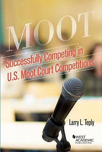 Successfully Competing in U.S. Moot Court Competitions (Career Guides)