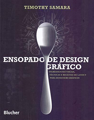 Ensopado de Design Gráfico: Ingredientes Visuais, Técnicas e Receitas de Layout Para Designers Gráficos