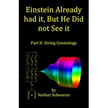 Einstein Already had it, But He Did not See it: Part II: String-Cosmology (Einstein had it Book 3)