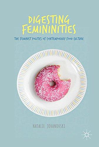 Digesting Femininities: The Feminist Politics of Contemporary Food Culture