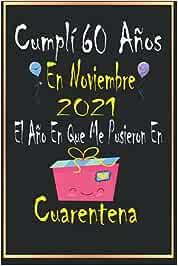 Cumplí 60 Años 2021 en noviembre El Año En Que Me Pusieron En cuarentena: Regalo de cumpleaños de 60 años para mujer hombre madre padre,
