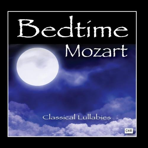: Bedtime Mozart: Classical Lullabies for Babies