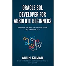 Oracle SQL Developer for Absolute Beginners: Everything you need to know about Oracle SQL Developer (18.2) tool