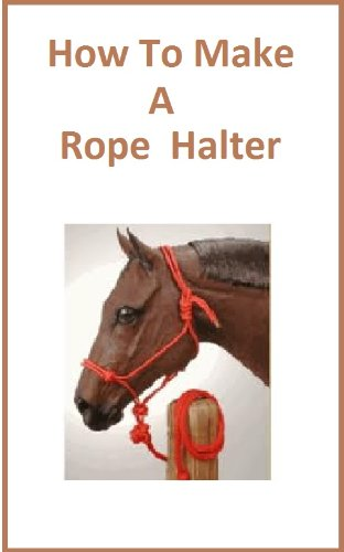 How To Make a Rope Halter : Learn to Make a Rope Halter for Cattle,Horses,Sheep,and Other Forms of Livestock