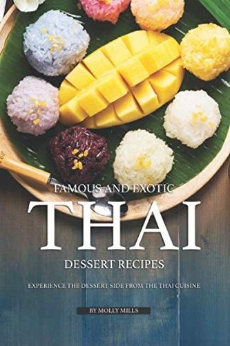 Famous and Exotic Thai Dessert Recipes: Experience the Dessert Side from the Thai Cuisine by Molly Mills