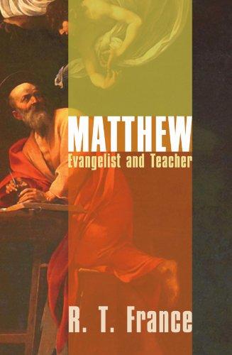Matthew: Evangelist and Teacher (R T France)