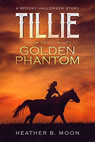 Tillie and the Golden Phantom: A Spooky Halloween Story (Tillie's Adventures Book 1) by [Moon, Heather B.]