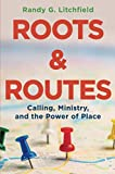 img - for Roots and Routes: Calling, Ministry, and the Power of Place book / textbook / text book