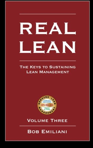 Read Online Real Lean: The Keys to Sustaining Lean Management (Volume Three) pdf
