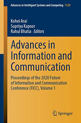 Advances in Information and Communication: Proceedings of the 2020 Future of Information and Communication Conference (FICC), Volume 1 (Advances in Intelligent Systems and Computing)