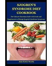 Sjogren's Syndrome Diet Cookbook: Reversing Sjogren's Syndrome: The Ultimate Nutrition Guide with Foods and Supplements to Manage Sjogren's Syndrome Symptoms