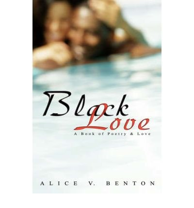 Read Online [ Black Love: A Book of Poetry & Love By Benton, Alice V. ( Author ) Paperback 2007 ] pdf