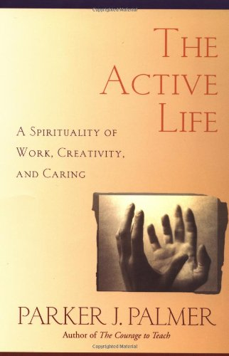 Cover of The Active Life: A Spirituality of Work, Creativity, and Caring