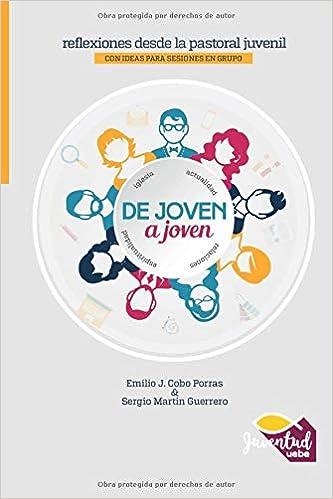 De joven a joven: Reflexiones desde la pastoral juvenil: Amazon.es: Martín Guerrero, Sergio, Cobo, Emilio J.: Libros