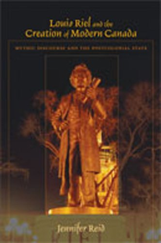 Louis Riel and the Creation of Modern Canada: Mythic Discourse and the Postcolonial State (Religions of the Americas Ser