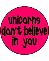 "UNICORNS DON'T BELIEVE IN YOU 1.25"" Pinback Button Badge / Pin ~ Unicorn"