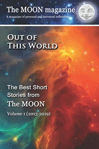 Out of This World: The Best Short Stories from The MOON (Best Short Short Stories)