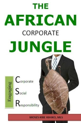 The African Corporate Jungle: Engaging Corporate Social Responsibility (Volume 1) PDF