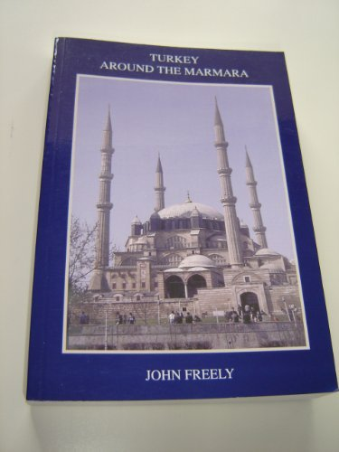 Turkey Around The Marmara covers the European and Asian sides of the Sea of Marmara / Guide by John Freely / Photographs by Anthony E.Baker
