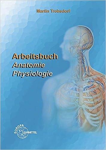 Arbeitsbuch Anatomie - Physiologie: Amazon.de: Martin Trebsdorf: Bücher
