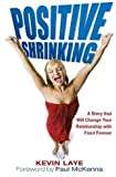 Positive Shrinking: A Story that Will Change Your Relationship with Food Forever