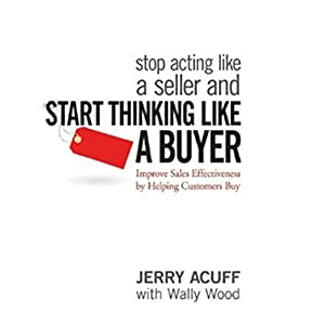 Stop Acting like a Seller and Start Thinking like a Buyer Audiobook