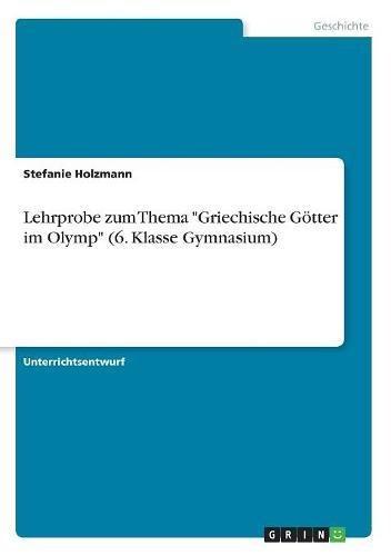 Lehrprobe Zum Thema Griechische Götter Im Olymp (6. Klasse Gymnasium) (German Edition)