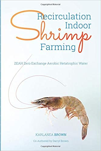 Recirculation Indoor Shrimp Farming: ZEAH Zero Exchange Aerobic