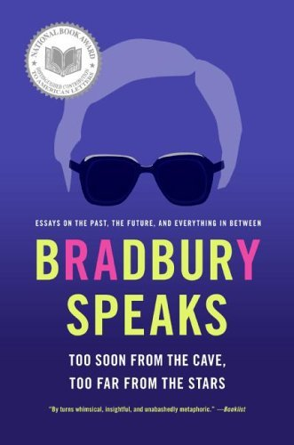 Download Bradbury Speaks: Too Soon from the Cave, Too Far from the Stars pdf