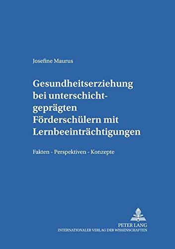 Download Gesundheitserziehung bei unterschichtgeprägten Förderschülern mit Lernbeeinträchtigungen: Fakten – Perspektiven – Konzepte (Münchener Beiträge zur Sonderpädagogik) (German Edition) pdf