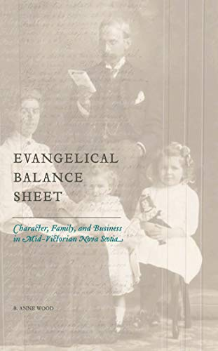 Evangelical Balance Sheet: Character, Family, and Business in Mid-Victorian Nova Scotia (Studies in Childhood and Family in Canada Book - Wood Victorian Hood