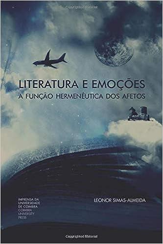 Literatura e Emoções: A Função Hermenêutica Dos Afetos