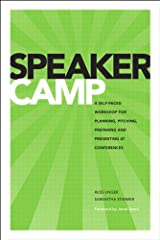 Speaker Camp: A Self-paced Workshop for Planning, Pitching, Preparing, and Presenting at Conferences (Voices That Matter) Kindle Edition
