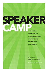 Speaker Camp: A Self-paced Workshop for Planning, Pitching, Preparing, and Presenting at Conferences (Voices That Matter)