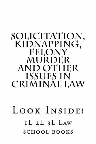 Solicitation, Kidnapping, Felony Murder and other issues in Criminal Law - Electronic version: Law school / Exams