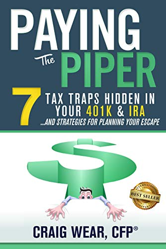 Paying the Piper: 7 Tax Traps Hidden in Your 401k & IRA...and Strategies For Planning Your Escape by [Wear, Craig]