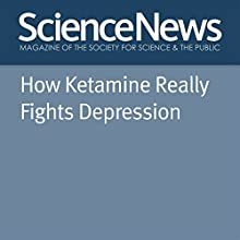 How Ketamine Really Fights Depression Other by Laura Sanders Narrated by Jamie Renell