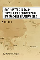 600 Hostels in Asia: Travel Guide & Directory for Backpackers & Flashpackers