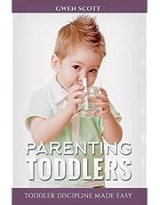 Parenting Toddlers: Toddler Discipline Made Easy
