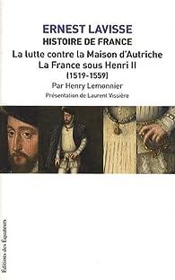 Histoire de France : Tome 10, La lutte contre la maison d'Autriche ; La France sous Henri II (1519-1559) par Henry Lemonnier
